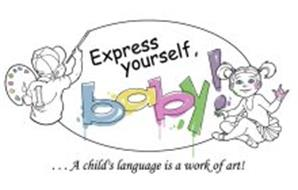 ...A CHILD'S LANGUAGE IS A WORK OF ART! EXPRESS YOURSELF, BABY!