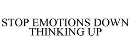STOP EMOTIONS DOWN THINKING UP
