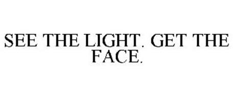 SEE THE LIGHT. GET THE FACE.
