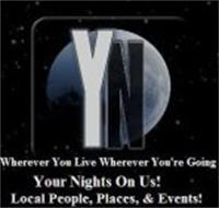YN WHEREVER YOU LIVE WHEREVER YOU'RE GOING YOUR NIGHTS ON US! LOCAL PEOPLE, PLACES, & EVENTS!
