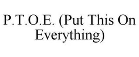 P.T.O.E. (PUT THIS ON EVERYTHING)