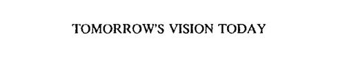 TOMORROW'S VISION TODAY