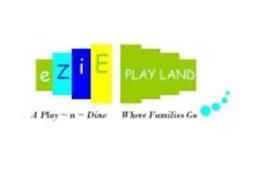EZIE PLAY LAND A PLAY N DINE WHERE FAMILES GO