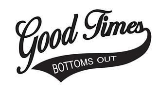GOOD TIMES BOTTOMS OUT