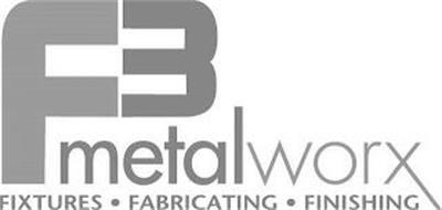 F3 METALWORX FIXTURES· FABRICATING· FINISHING
