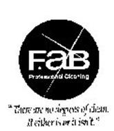"""FAB PROFESSIONAL CLEANING """"THERE ARE NO DEGREES OF CLEAN. IT EITHER IS OR IT ISN'T."""""""