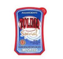AGUARDIENTE TOLIMA SPECIAL IMPORTED MOLASSES NEUTRAL SPIRITS WITH ANISE ADDED SERVE CHILLED