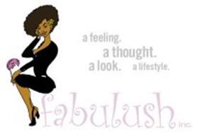 A FEELING.  A THOUGHT.  A LOOK.  A LIFESTYLE.  FABULUSH INC.