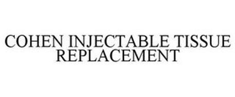 COHEN INJECTABLE TISSUE REPLACEMENT