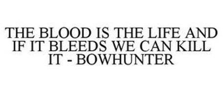 THE BLOOD IS THE LIFE AND IF IT BLEEDS WE CAN KILL IT - BOWHUNTER