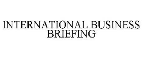 INTERNATIONAL BUSINESS BRIEFING