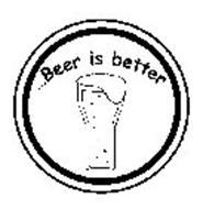 ...BEER IS BETTER