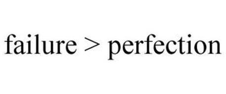 FAILURE > PERFECTION