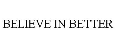 BELIEVE IN BETTER