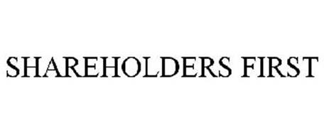 SHAREHOLDERS FIRST