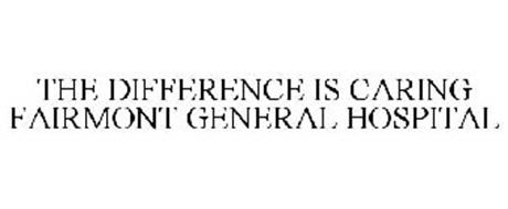 THE DIFFERENCE IS CARING FAIRMONT GENERAL HOSPITAL