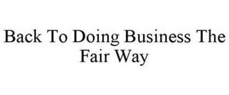 BACK TO DOING BUSINESS THE FAIR WAY
