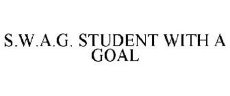 S.W.A.G. STUDENT WITH A GOAL