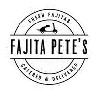FAJITA PETE'S FRESH FAJITAS CATERED & DELIVERED