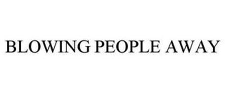 BLOWING PEOPLE AWAY