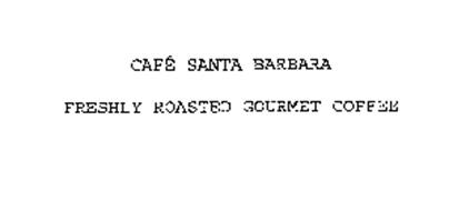 CAFE SANTA BARBARA FRESHLY ROASTED GOURMET COFFEE