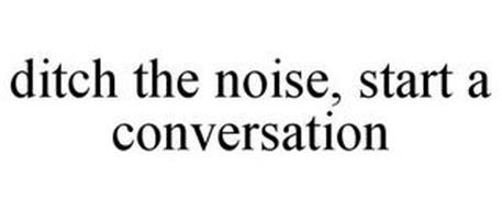 DITCH THE NOISE, START A CONVERSATION
