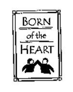 BORN OF THE HEART