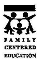 FAMILY CENTERED EDUCATION