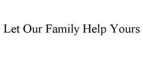 LET OUR FAMILY HELP YOURS