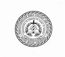 WORLD EVANGELISM BIBLE COLLEGE AND SEMINARY BATON ROUGE, LOUISIANA FOUNDED IN 1984 EXCELLENTIA IN CHRISTO IN VERBO ET SPIRITU