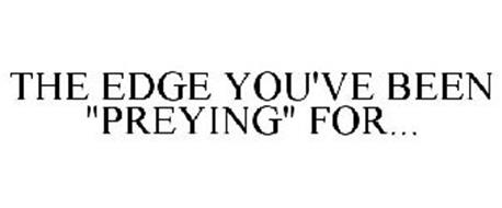"""THE EDGE YOU'VE BEEN """"PREYING"""" FOR..."""
