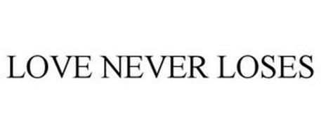 LOVE NEVER LOSES