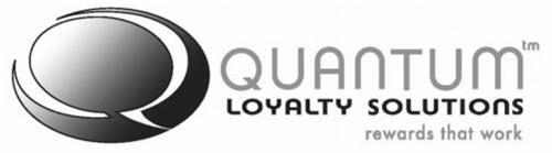 Q QUANTUM LOYALTY SOLUTIONS REWARDS THAT WORK