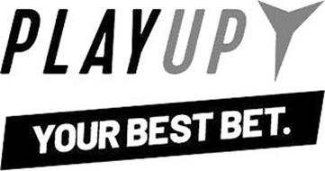 PLAYUP YOUR BEST BET.