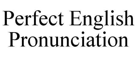 PERFECT ENGLISH PRONUNCIATION