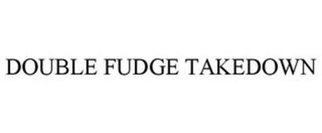 DOUBLE FUDGE TAKEDOWN