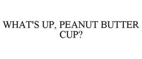 WHAT'S UP, PEANUT BUTTER CUP?