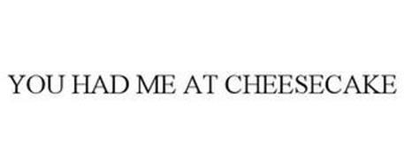 YOU HAD ME AT CHEESECAKE
