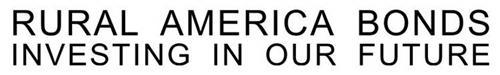 RURAL AMERICA BONDS  INVESTING IN OUR FUTURE