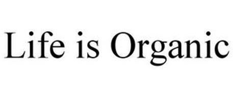 LIFE IS ORGANIC