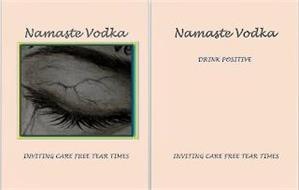 NAMASTE VODKA INVITING CARE FREE TEAR TIMES DRINK POSITIVE