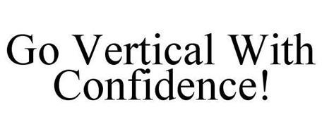 GO VERTICAL WITH CONFIDENCE!