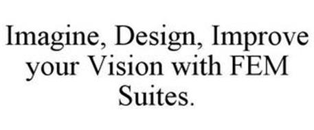 IMAGINE, DESIGN, IMPROVE YOUR VISION WITH FEM SUITES.