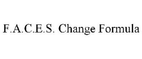 F.A.C.E.S. CHANGE FORMULA