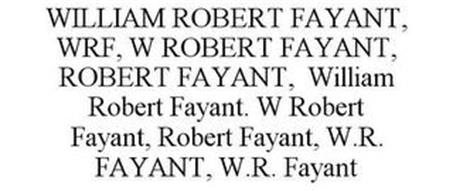 WILLIAM ROBERT FAYANT, WRF, W ROBERT FAYANT, ROBERT FAYANT, WILLIAM ROBERT FAYANT. W ROBERT FAYANT, ROBERT FAYANT, W.R. FAYANT, W.R. FAYANT