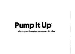 PUMP IT UP WHERE YOUR IMAGINATION COMES TO PLAY