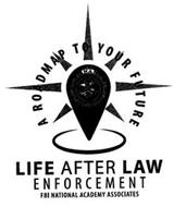 A ROADMAP TO YOUR FUTURE LIFE AFTER LAWENFORCEMENT FBI NATIONAL ACADEMY ASSOCIATES NA FBI NATIONAL ACADEMY