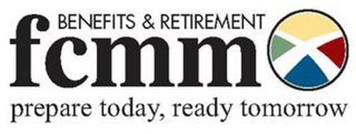 FCMM BENEFITS & RETIREMENT PREPARE TODAY, READY TOMORROW