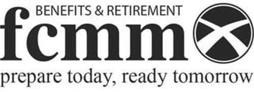 FCMM BENEFITS & RETIREMENTS PREPARE TODAY, READY TOMORROW