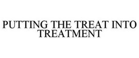 PUTTING THE TREAT INTO TREATMENT